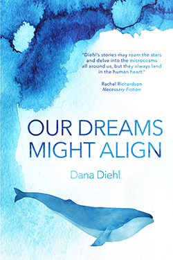 Dana Diehl, Our Dreams Might Align (Paperback Cover)
