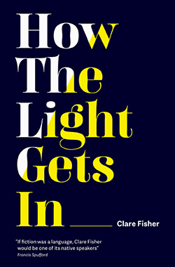 Clare Fisher, How the Light Gets In