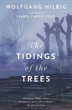 Wolfgang Hilbig, The Tidings of the Trees (trans. Isabel Fargo Cole)