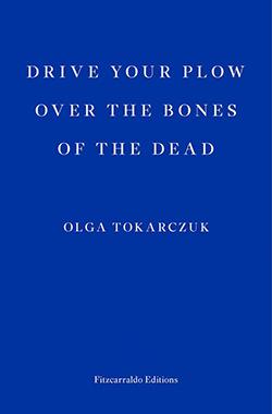 Olga Tokarczuk, Drive Your Plow Over the Bones of the Dead (trans. Antonia Lloyd-Jones)