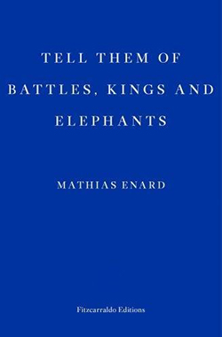 Mathias Énard, Tell Them of Battles, Kings, and Elephants (trans. Charlotte Mandell)